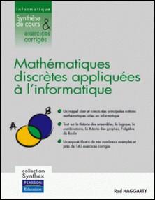 Mathématiques discrètes appliquées à l'informatique - Synthèse de cours & Exercices corrigés-Rod Haggarty