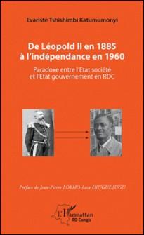 De Léopold II en 1885 à l'indépendance en 1960 - Paradoxe entre l'Etat société et l'Etat gouvernement en RDC-Evariste Tshishimbi Katumumonyi