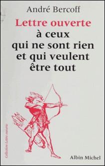 Lettre ouverte à ceux qui ne sont rien et qui veulent être tout-André Bercoff