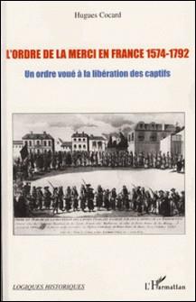 L'Ordre de la Merci en France 1574-1792 - Un Ordre voué à la libération des captifs-Hugues Cocard