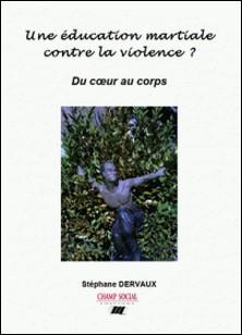 Une éducation martiale contre la violence ? - Du coeur au corps-Stéphane Dervaux