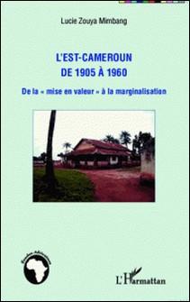 L'Est-Cameroun de 1905 à 1960 - De la