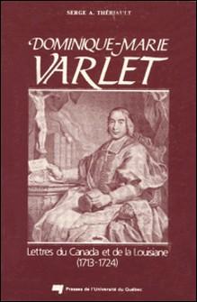 Dominique-Marie Varlet - Lettres du Canada et de la Louisiane (1713-1724)-Serge A. Thériault