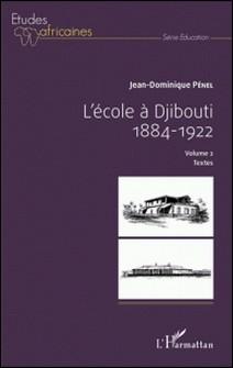 L'école à Djibouti (1884-1922) - Volume 2, Textes-Jean-Dominique Pénel