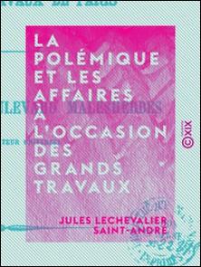 La Polémique et les Affaires à l'occasion des grands travaux de Paris - Inauguration du boulevard Malesherbes-Jules Lechevalier Saint-André