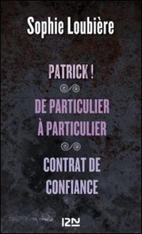 Patrick ! - Suivi de De particulier à particulier et Contrat de confiance-Sophie Loubière