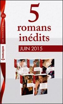 5 romans inédits Les Historiques (nº670 à 674 - juin 2015) - Harlequin collection Les Historiques-Collectif