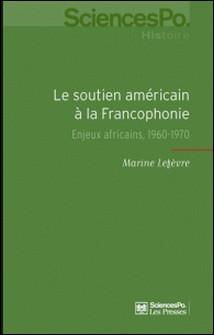 Le soutien américain à la Francophonie - Enjeux africains, 1960-1970-Marine Lefèvre