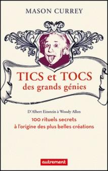 Tics et tocs des grands génies - 100 rituels farfelus à l'origine des plus grandes créations, d'Albert Einstein à Woody Allen-Mason Currey