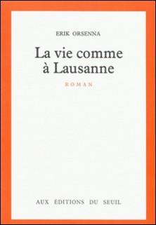 LA VIE COMME A LAUSANNE-Erik Orsenna
