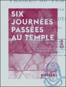 Six journées passées au Temple - Et autres détails sur la famille royale, qui y a été détenue-Moelle