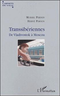 Transsibériennes - De Vladivostok à Moscou-Muriel Pernin , Hervé Pernin