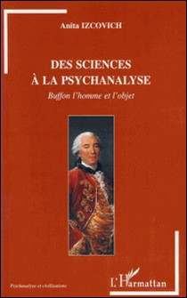 Des sciences à la psychanalyse - Buffon l'homme et l'objet-Anita Izcovich