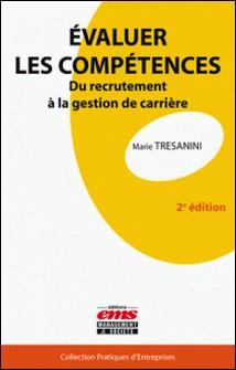 Evaluer les compétences - Du recrutement à la gestion de carrière-Marie Tresanini