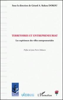 Territoires et entrepreneuriat - Les expériences des villes entrepreneuriales-Gérard-A-Kokou Dokou