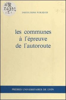 Les Communes à l'épreuve de l'autoroute - Communications-Henri Comte , Collectif , Maurice Bernadet , Jean-Louis Boivin , Denis Colongo