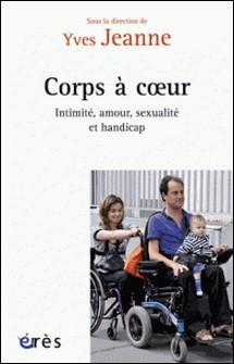 Corps à coeurs - Intimité, amour, sexualité et handicap-Yves Jeanne