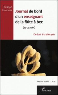 Journal de bord d'un enseignant de la flûte à bec (2013-2014) - De l'art à la thérapie-Philippe Goudour