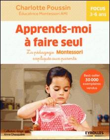 Apprends-moi à faire seul - La pédagogie Montessori expliquée aux parents-Charlotte Poussin , Anne Ghesquière