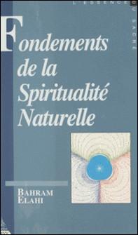 Fondements de la spiritualité naturelle - Contribution à l'étude des droits et devoirs métaphysiques de l'homme-Elahi