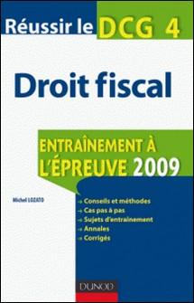 Réussir le DCG 4 - Droit fiscal - 1re édition - Entraînement à l'épreuve-Michel Lozato
