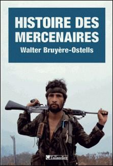 Histoire des mercenaires - De 1789 à nos jours-Walter Bruyère-Ostells