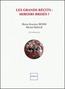 Les grands récits : miroirs brisés ? - Les grands récits à l'épreuve des mondes ibériques et ibéro-américains-Maria Graciete Besse , Michel Ralle