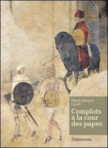 Complots à la cour des papes-Hans-Jürgen Greif
