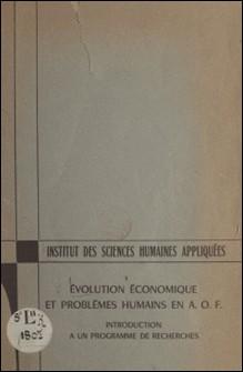 Évolution économique et problèmes humains en A.O.F. - Introduction à un programme de recherches-Jacques Ardoino , Jacques Dubourg , Pierre Fritsch