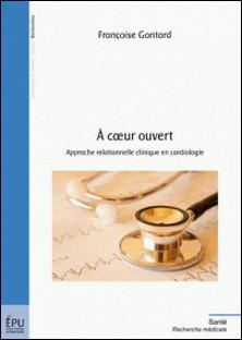 A coeur ouvert - Approche relationnelle clinique en cardiologie-Françoise Gontard