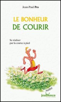 Le bonheur de courir - Se réaliser par la course à pied-Jean-Paul Pes