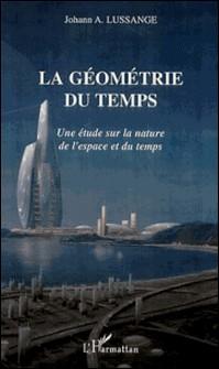 La géométrie du temps. Une étude sur la nature de l'espace et du temps-Johann-A Lussange