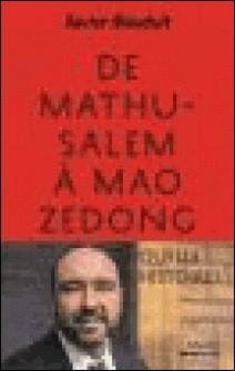 De Mathusalem à Mao Zedong - Quelle histoire !-Xavier Mauduit