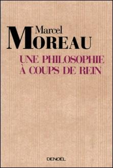 Une philosophie à coups de rein - De la danse du sens des mots dans la vie organique-Marcel Moreau