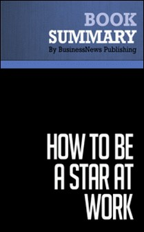 Summary: How to Be a Star At Work - Robert Kelley-BusinessNews Publishing