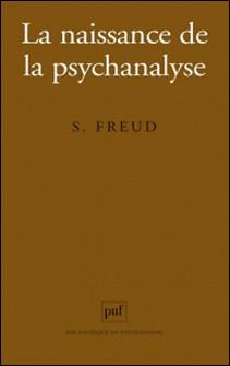 La naissance de la psychanalyse - Lettres à Wilhelm Fliess, notes et plans (1887-1902)-Sigmund Freud