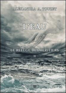 Le Refuge des héritiers Tome 2-Alexandra A Touzet