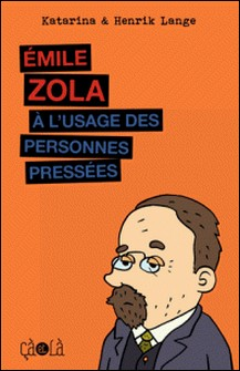Emile Zola à l'usage des personnes pressées-Henrik Lange , Katharina Lange