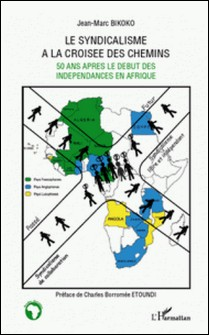 Le syndicalisme à la croisée des chemins - Cinquante ans après le début des indépendances en Afriques-Jean-Marc Bikoko