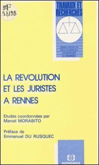 La révolution et les juristes à Rennes-Marcel Morabito , Emmanuel du Rusquec