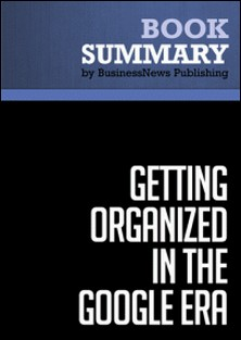 Summary: Getting Organized in the Google Era - Douglas C. Merril and James A. Martin-BusinessNews Publishing