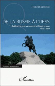 De la Russie à l'URSS - Edification et écroulement de l'Empire russe (878-1991)-Hubert Morelle