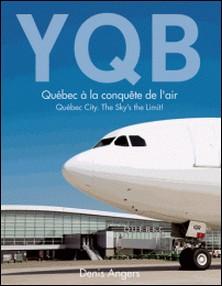 YQB - Québec à la conquête de l'air - Québec City. The Sky's the Limit!-Denis Angers