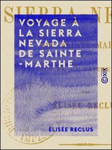 Voyage à la Sierra Nevada de Sainte-Marthe - Paysage de la nature tropicale-Elisée Reclus