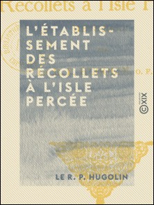 L'Établissement des Récollets à l'Isle Percée - 1673-1690-le R. P. Hugolin