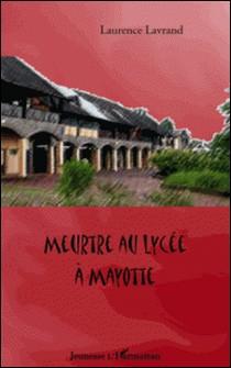 Meurtre au Lycée à Mayotte-Laurence Lavrand