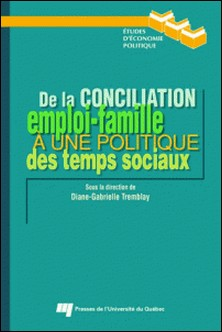 De la conciliation emploi-famille à une politique des temps sociaux-Diane-Gabrielle Tremblay