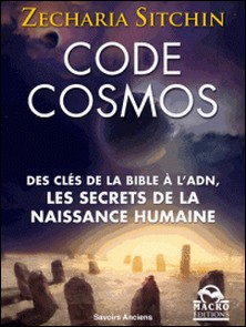 Code Cosmos - Des clés de la Bible à l'ADN, les secrets de la naissance humaine-Zecharia Sitchin