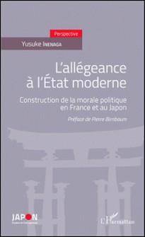 L'allégeance à l'Etat moderne - Construction de la morale politique en France et au Japon-Yusuke Inenaga