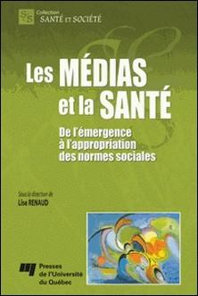 Les médias et la santé - De l'émergence à l'appropriation des normes sociales-Lise Renaud